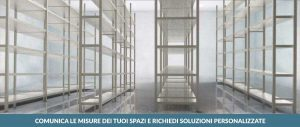 comunica le misure dei tuoi spazi e richiedi soluzioni personalizzate Euroscaffale